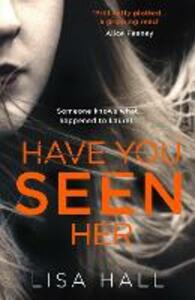 Have You Seen Her: The New Psychological Thriller from Bestseller Lisa Hall - Lisa Hall - cover