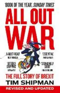 All Out War: The Full Story of How Brexit Sank Britain's Political Class - Tim Shipman - cover