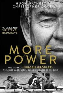 More Power: The Story of Jurgen Grobler: the Most Successful Olympic Coach of All Time - Hugh Matheson - cover