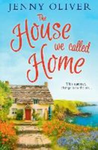 The House We Called Home: The Magical, Laugh out Loud Summer Holiday Read from the Bestselling Jenny Oliver - Jenny Oliver - cover