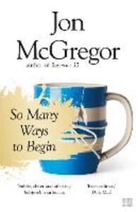 So Many Ways to Begin - Jon McGregor - cover