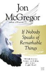 Foto Cover di If Nobody Speaks of Remarkable Things, Ebook inglese di Jon McGregor, edito da HarperCollins Publishers