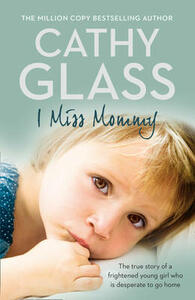 I Miss Mommy: The True Story of a Frightened Young Girl Who is Desperate to Go Home - Cathy Glass - cover