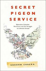 Secret Pigeon Service: Operation Columba, Resistance and the Struggle to Liberate Europe - Gordon Corera - cover