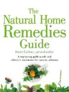 The Natural Home Remedies Guide: A Step-by-Step Guide to Safe and Effective Treatments for Common Ailments - Karen Sullivan - cover