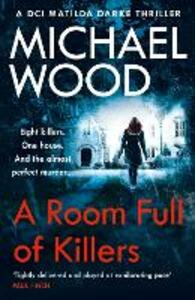 A Room Full of Killers: A Gripping Crime Thriller with Twists You Won't See Coming - Michael Wood - cover