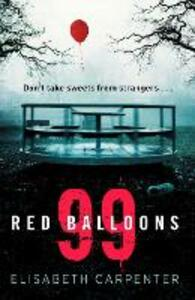 99 Red Balloons: A Chillingly Clever Psychological Thriller with a Stomach-Flipping Twist - Elisabeth Carpenter - cover