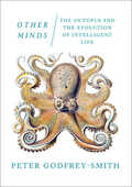 Libro in inglese Other Minds: The Octopusand the Evolution of Intelligent Life Peter Godfrey-Smith