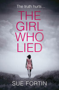 The Girl Who Lied: The Bestselling Psychological Drama - Sue Fortin - cover