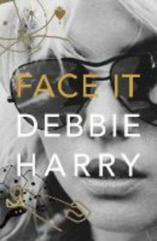 Face It: A Memoir - Debbie Harry - cover