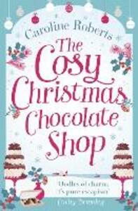 The Cosy Christmas Chocolate Shop: The Perfect, Feel Good Romantic Comedy to Curl Up with This Christmas! - Caroline Roberts - cover