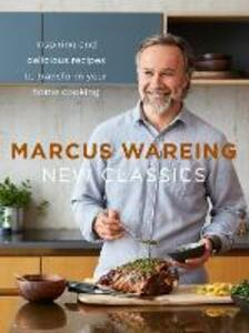 New Classics: Inspiring and Delicious Recipes to Transform Your Home Cooking - Marcus Wareing - cover