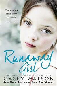 Runaway Girl: Where Has She Come from? Why is She So Scared? - Casey Watson - cover