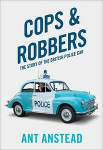 Cops and Robbers: The Story of the British Police Car - Ant Anstead - cover