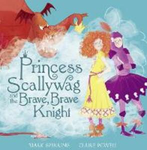 Princess Scallywag and the Brave, Brave Knight - Mark Sperring - cover