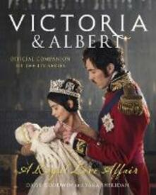 Victoria and Albert - A Royal Love Affair: Official Companion to the ITV Series - Daisy Goodwin,Sara Sheridan - cover