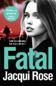 Fatal: Be Gripped in the New Year by the Latest Crime Thriller from the Best Selling Author - Jacqui Rose - cover