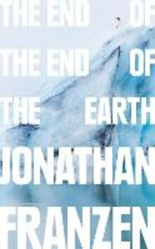The End of the End of the Earth - Jonathan Franzen - cover