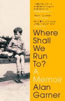 Where Shall We Run To?: A Memoir - Alan Garner - cover