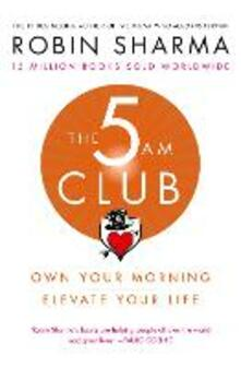 The 5 AM Club: Own Your Morning. Elevate Your Life. - Robin Sharma - cover