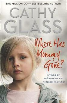 Where Has Mommy Gone?: When There is Nothing Left but Memories... - Cathy Glass - cover