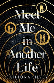 Meet Me in Another Life - Catriona Silvey - cover