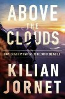 Above the Clouds: How I Carved My Own Path to the Top of the World - Kilian Jornet - cover
