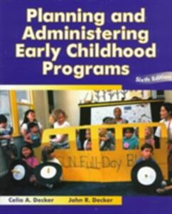 Planning and Administering Early Childhood Programs - Celia A. Decker,John R. Decker - cover
