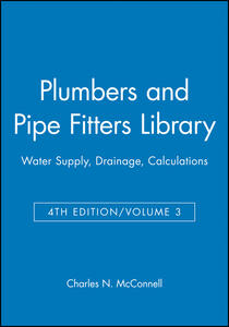 Plumbers and Pipe Fitters Library, Volume 3: Water Supply, Drainage, Calculations - Charles N. McConnell - cover