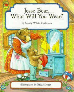 Jesse Bear, What Will You Wear? - Nancy White Carlstrom - cover