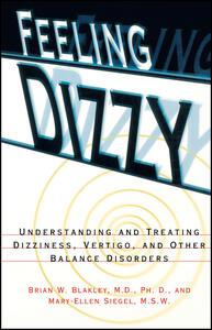 Feeling Dizzy: Understanding and Treating Vertigo, Dizziness, and Other Balance Disorders - Brian W. Blakley,Mary-Ellen Siegel - cover