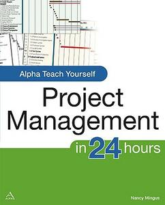 Alpha Teach Yourself Project Management in 24 Hours - Nancy Mingus - cover