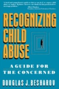 Recognizing Child Abuse: A Guide For The Concerned - Douglas J. Besharov - cover