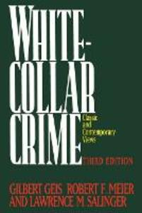 White-Collar Crime: Offenses in Business, Politics, and the Professions, 3rd ed - Gilbert Geis - cover