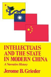 Intellectuals and the State in Modern China - Jerome B. Grieder - cover
