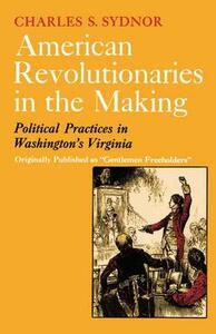 American Revolutionaries in the Making - Charles Sackett Sydnor - cover