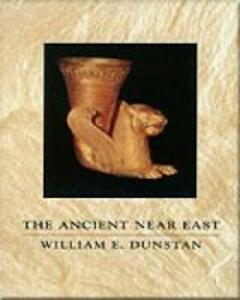 The Ancient Near East: Ancient History Series, Volume I - William E. Dunstan - cover