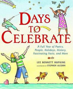 Days to Celebrate: A Full Year of Poetry, People, Holidays, History, Fascinating Facts, and More - Lee Bennett Hopkins - cover