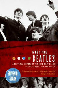Meet the Beatles: A Cultural History of the Band That Shook Youth, Gender, and the World - Steven D Stark - cover