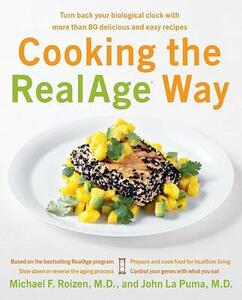 Cooking the RealAge Way: Turn Back Your Biological Clock with More Than 80 Delicious and Easy Recipes - Michael F Roizen,John La Puma - cover