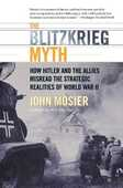 Libro in inglese The Blitzkrieg Myth: How Hitler and the Allies Misread the Strategic Lessons of World War II John Mosier