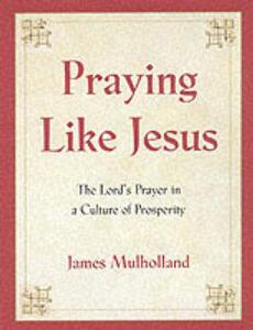 Praying Like Jesus - James R. Mulholland - cover