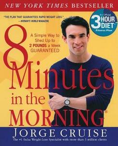 8 Minutes in the Morning(r): A Simple Way to Shed Up to 2 Pounds a Week Guaranteed - Jorge Cruise - cover