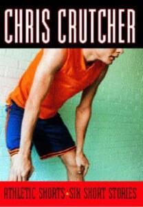 Athletic Shorts: Six Short Stories - Chris Crutcher - cover