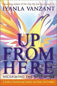 Up from Here: Reclaiming the Male Spirit: A Guide to Transforming Emotions Into Power and Freedom - Iyanla Vanzant - cover