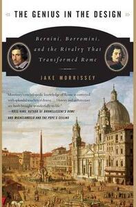 The Genius in the Design: Bernini, Borromini, and the Rivalry That Transformed Rome - Jake Morrissey - cover