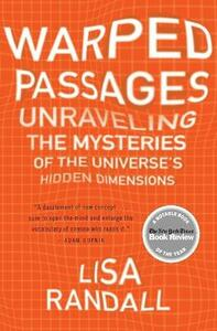 Warped Passages: Unraveling the Mysteries of the Universe's Hidden Dimensions - Lisa Randall - cover