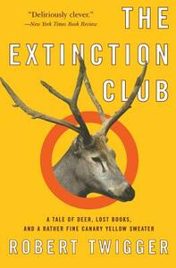 The Extinction Club: A Tale of Deer, Lost Books, and a Rather Fine Canary Yellow Sweater - Robert Twigger - cover