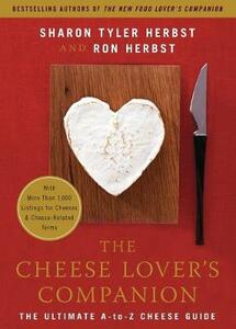 The Cheese Lover's Companion: The Ultimate A-to-Z Cheese Guide with More Than 1,000 Listings for Cheeses and Cheese-Related Terms - Sharon Tyler Herbst,Ron Herbst - cover