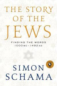 The Story of the Jews: Finding the Words 1000 Bc-1492 Ad - Simon Schama - cover